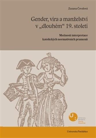 """Gender, víra a manželství v """"dlouhém"""" 19. století"""
