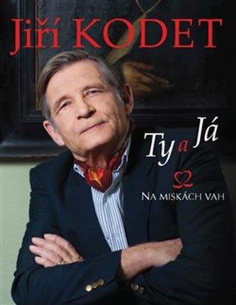 Jiří Kodet. Ty a já na miskách vah