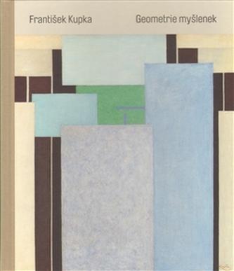 František Kupka. Geometrie myšlenek