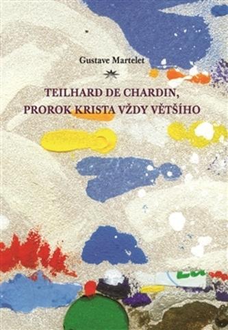Teilhard de Chardin, prorok Krista vždy většího