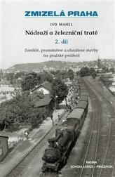 Zmizelá Praha-Nádraží a železniční tratě 2.díl