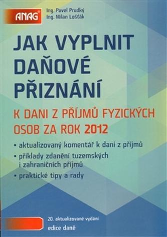 Jak vyplnit daňové přiznání k dani z příjmů fyzických osob za rok 2012 - Pavel Pavel