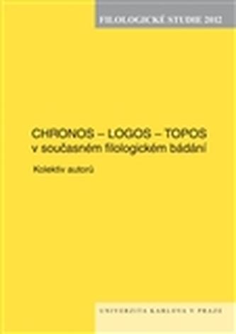 Chronos - Logos - Topos v současném filologickém bádání