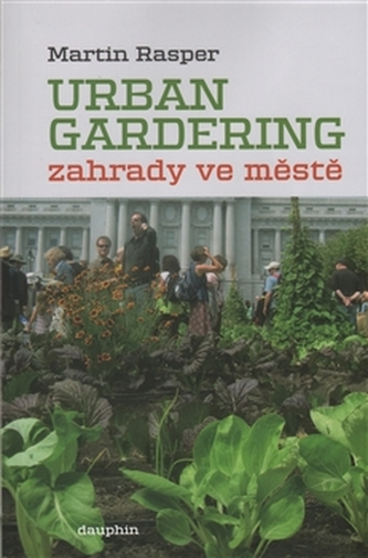 Zahrady ve městě. Urban Gardering.