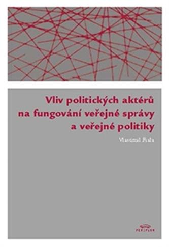 Vliv politických aktérů na fungování veřejné správy a veřejné politiky