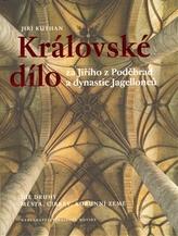 Královské dílo za Jiřího z Poděbrad a dynastie Jagellonců