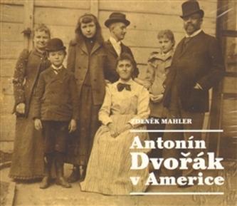 Antonín Dvořák v Americe - Zdeněk Mahler