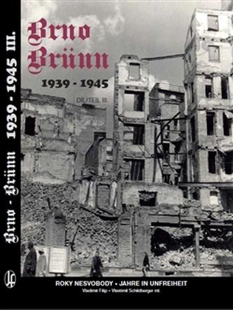 Brno-Brünn 1939-1945 - Vlastimil Schildberger ml.