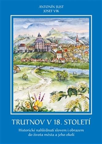 Trutnov v 18. století - Just Antonín