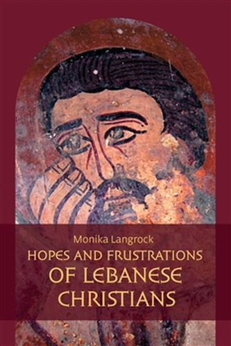 Hopes and frustrations of Lebanese Christians - Monika Šlajerová
