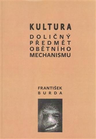 Kultura. Doličný předmět obětního mechanismu - František Burda