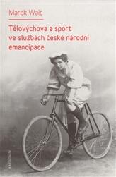 Tělovýchova a sport ve službách české národní emancipace
