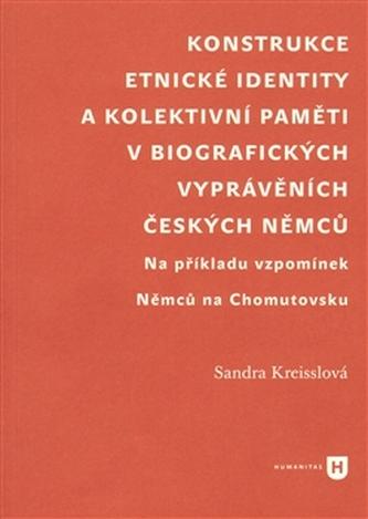 Konstrukce etnické identity a kolektivní paměti v biografických vyprávěních českých Němců