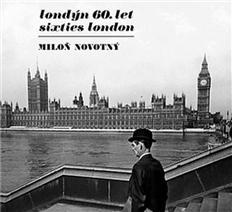 Londýn 60. let / Sixties London - Miloň Novotný