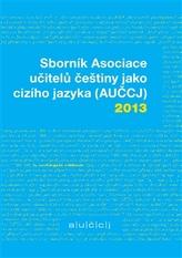 Sborník Asociace učitelů češtiny jako cizího jazyka (AUČCJ) 2013