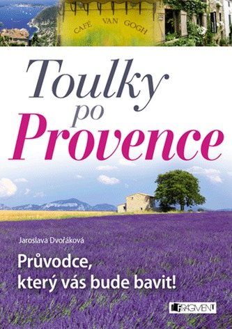 Toulky po Provence - Průvodce, který vás bude bavit!