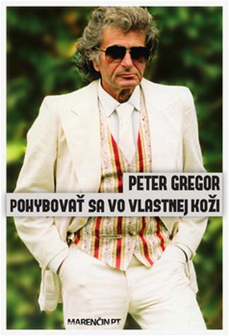 Pohybovať sa vo vlastnej koži - Peter Grego