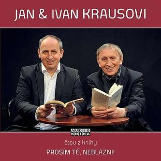 Prosím tě, neblázni! - CD (Čte Jan Kraus a Ivan Kraus) - Ivan Kraus