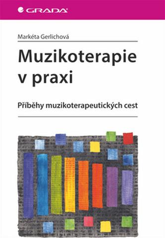Muzikoterapie v praxi - Příběhy muzikoterapeutických cest