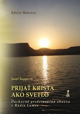 Prijať Krista ako svetlo - Jozef Šuppa