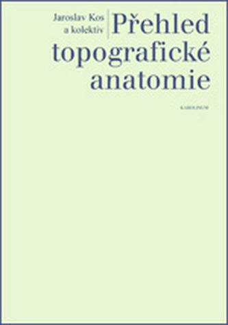 Přehled topografické anatomie - Jaroslav Kos