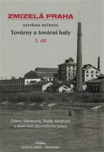 Zmizelá Praha - Továrny a tovární haly 3.
