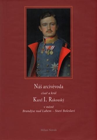 Náš arcivévoda císař a král Karel I. Rakouský