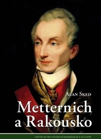 Metternich a Rakousko - Alan Sked