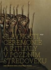 Slavnosti, ceremonie a rituály pozdního středověku