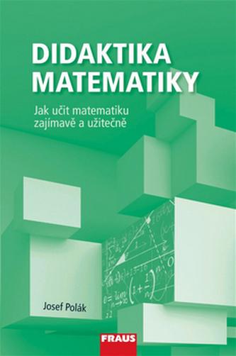 Didaktika matemitiky - Jak učit matematiku zajímavě a užitečně