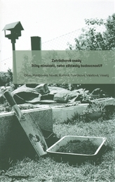 Zahrádkové osady: Stíny minulosti, nebo záblesky budoucnosti?