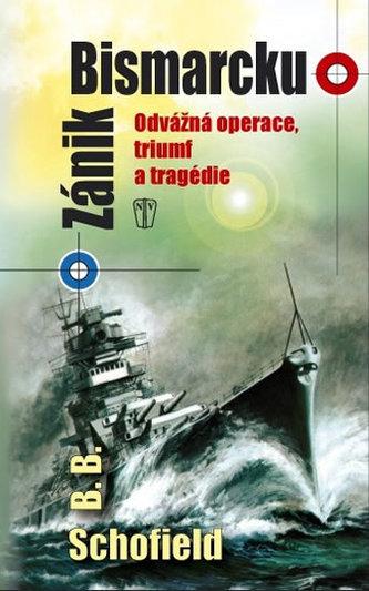 Zánik Bismarcku - Odvážná operace, triumf a tragédie