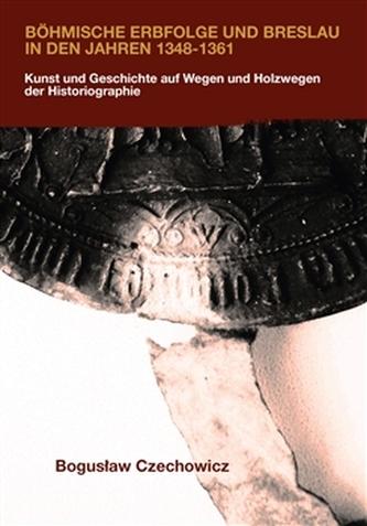 Böhmische Erbfolge und Breslau in den Jahren 1348-1361
