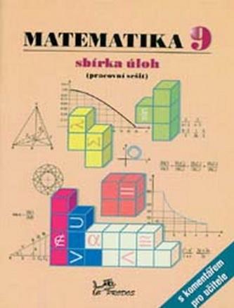 Matematika 9 sbírka úloh, pracovní sešit s komentářem pro učitele - Josef Molnár