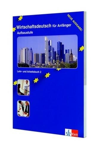 Wirschaftsdeutsch fur Anfanger 2 - Aufbaustufe Lehr-Arbeitsbuch