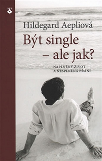 Být single - ale jak? - Hildegard Aepli