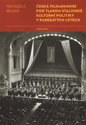 Česká filharmonie pod tlakem stalinské kulturní politiky v padesátých letech