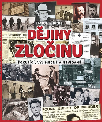 Dějiny zločinu - Šokující, vyjímečné a nevídané