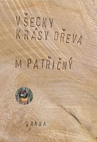 Všecky krásy dřeva - Martin Patřičný