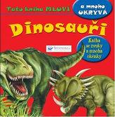 Dinosauři - Tato kniha mluví a mnoho ukrývá