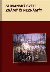 Slovanský svět: Známý či neznámý