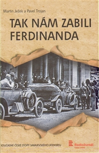Tak nám zabili Ferdinanda - Ježek Martin, Trojan Pavel