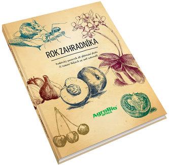 Rok zahradníka - Praktický pomocník při pěstování plodin či hubení škůdců ve vaší zahradě