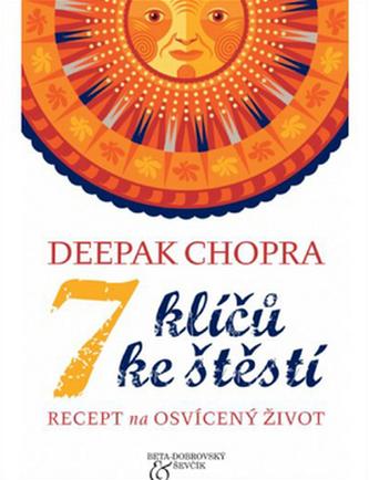 7 klíčů ke štěstí - Deepak Chopra