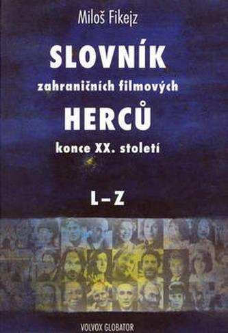Slovník zahraničních filmových herců konce XX. století A-K+L-Z