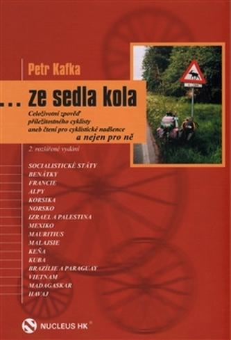 ... ze sedla kola - Celoživotní zpověď příležitotného cyklisty, aneb čtení pro cyklistické nadšence a nejen pro ně - Kafka Petr