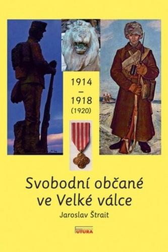 Svobodní občané ve Velké válce 1914 - 1918 (1920)