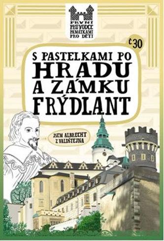 S pastelkami po hradu a zámku Frýdlant - Chupíková Eva