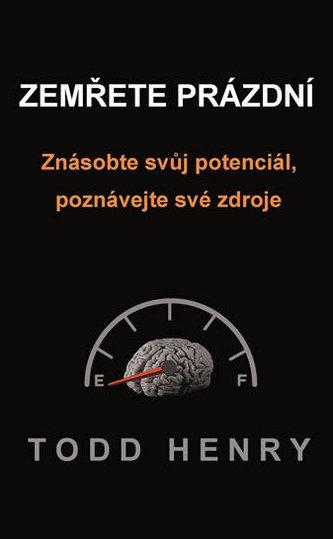 Zemřete prázdní - Znásobte svůj potenciál, poznávejte své zdroje…