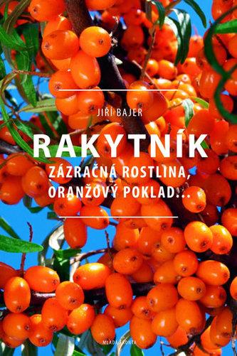 Rakytník - Zázračná rostlina, oranžový poklad… - Bajer Jiří